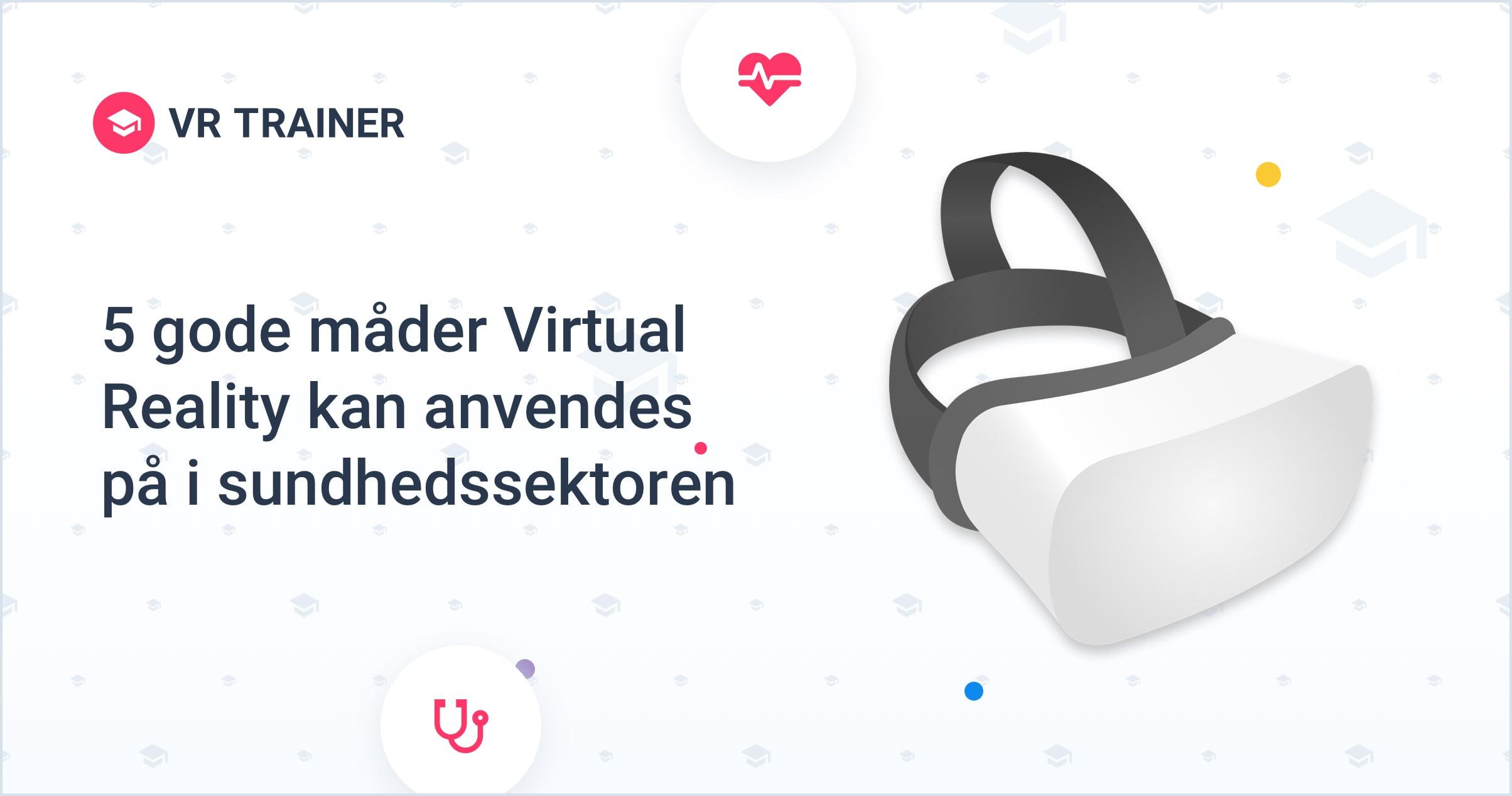 5 gode måder Virtual Reality kan anvendes på i sundhedssektoren