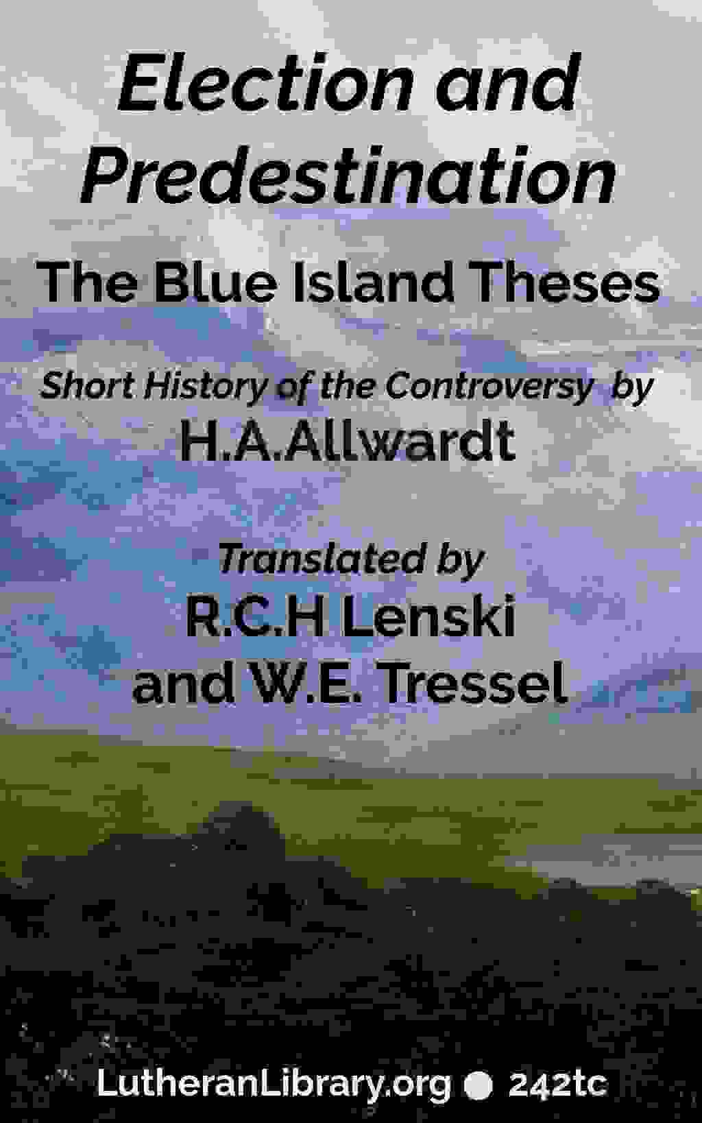 Election and Predestination: The Blue Island Theses by Allwardt, Lenski and Tressel