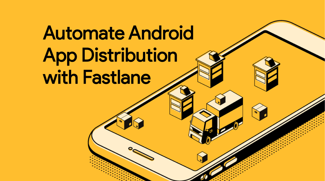 How we Automate Android App Distribution with Fastlane