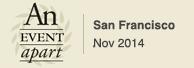 An Event Apart SF, NOV 2014