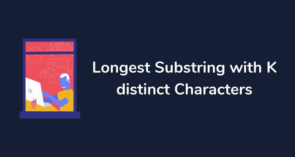 Longest Substring with K distinct Characters