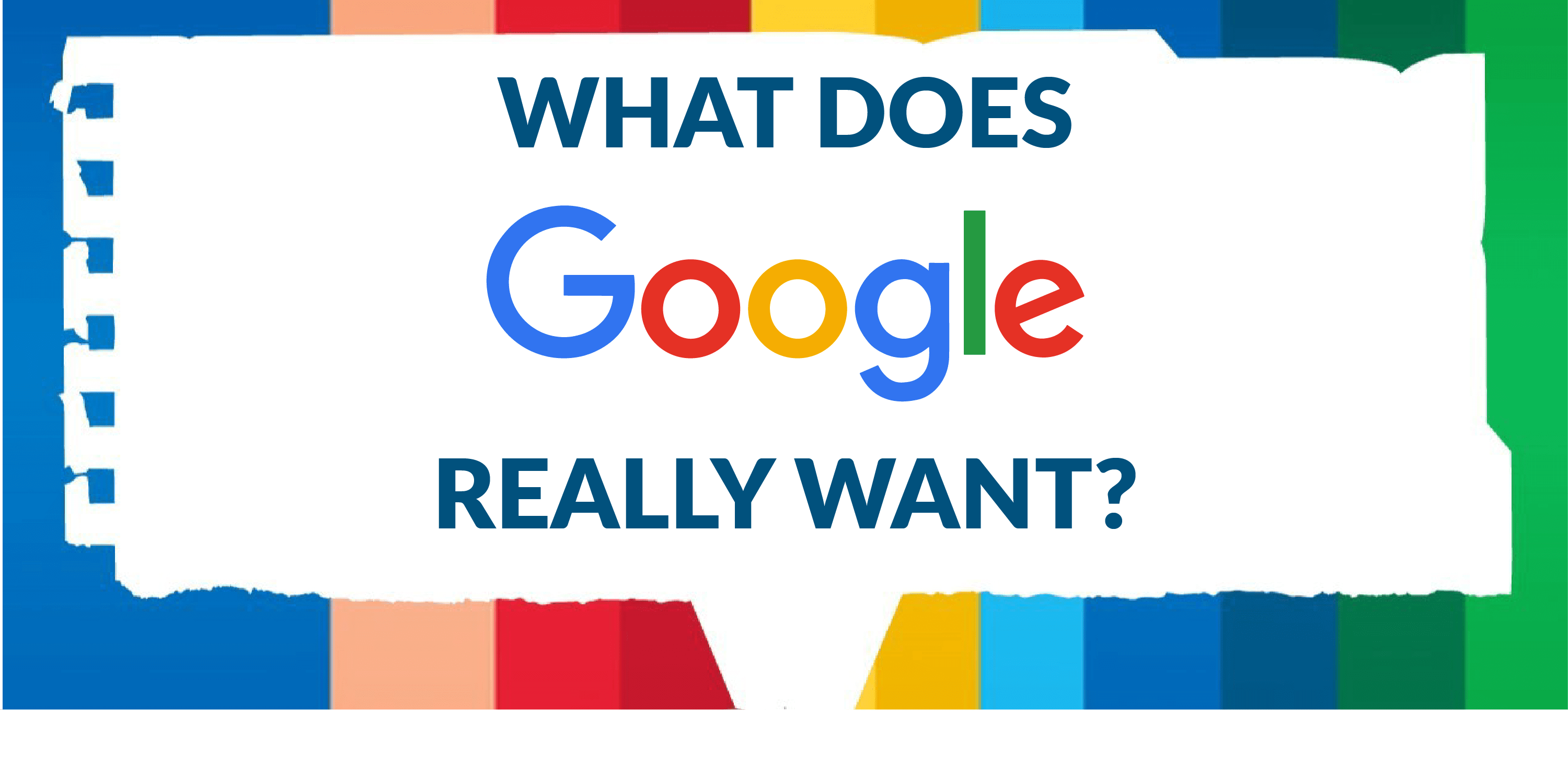 what does google really want