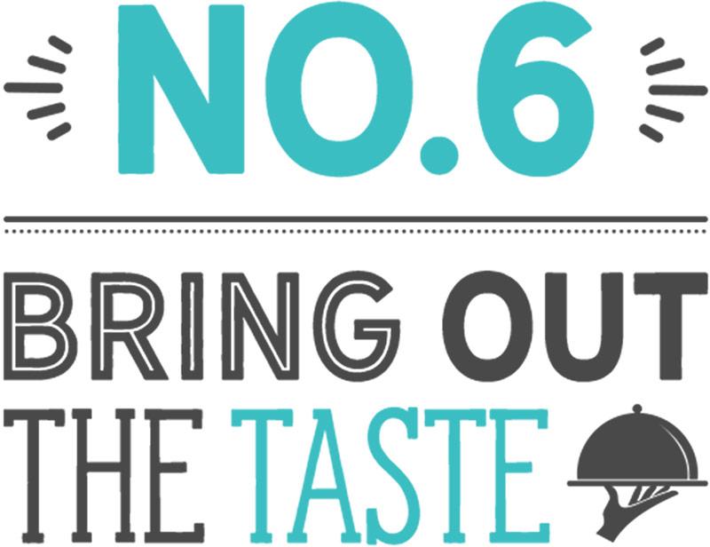 Number 6: bring out the taste