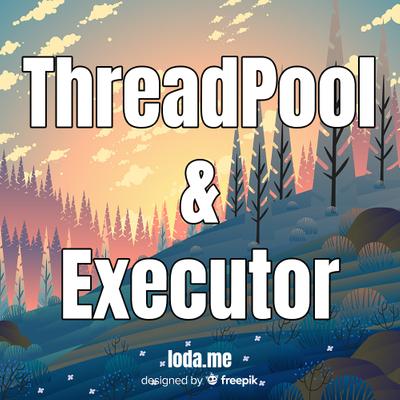 Khái niệm ThreadPool và Executor trong Java
