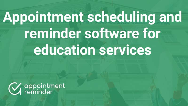 Appointment scheduling and reminder software for education services