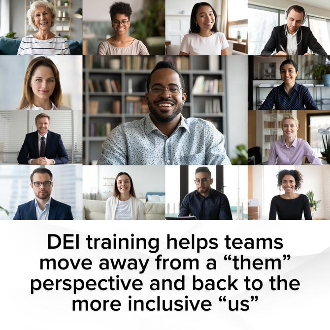 """DEI training helps teams move away from a """"them"""" perspective and back to the more inclusive """"us"""""""