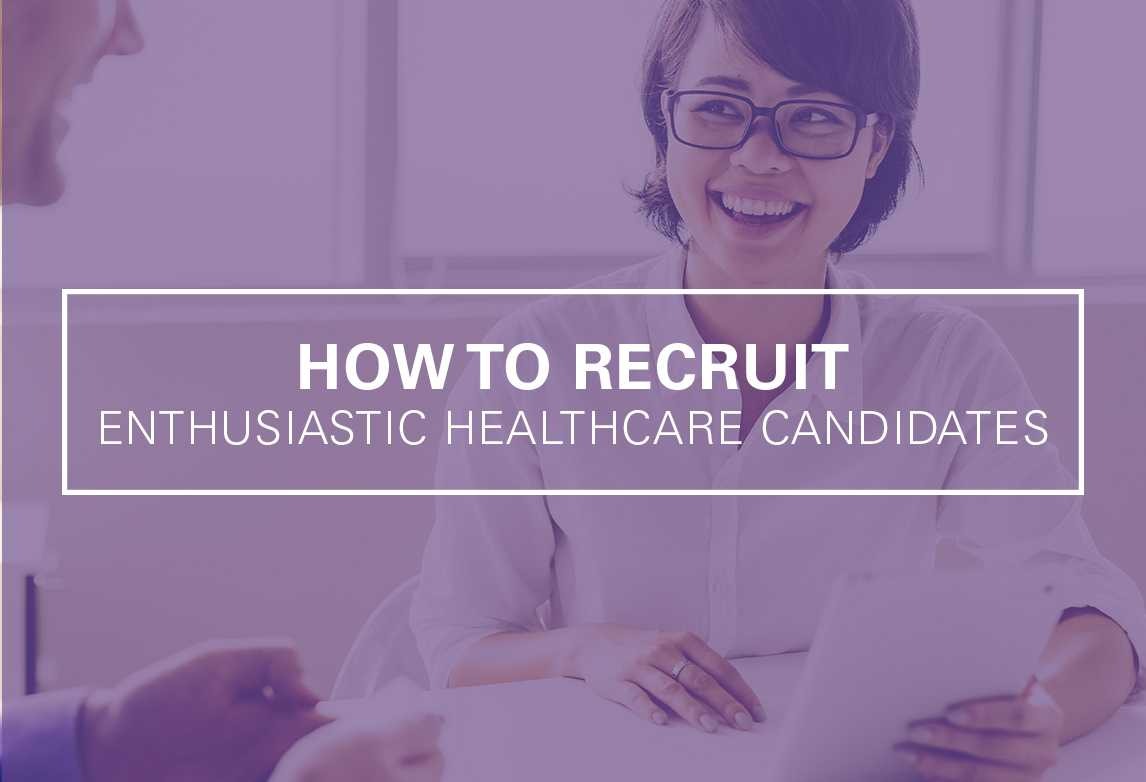 How to Recruit Enthusiastic Healthcare Candidates