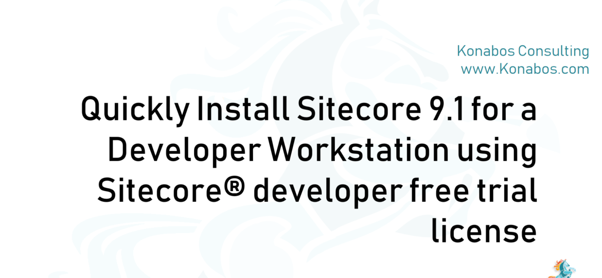Quickly Install Sitecore 9.1 for a Developer Workstation using Sitecore® developer free trial license
