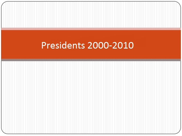 Click to view information of presidents of year 2000-2010