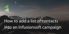 How to Add a List of Contacts into an Infusionsoft Campaign?