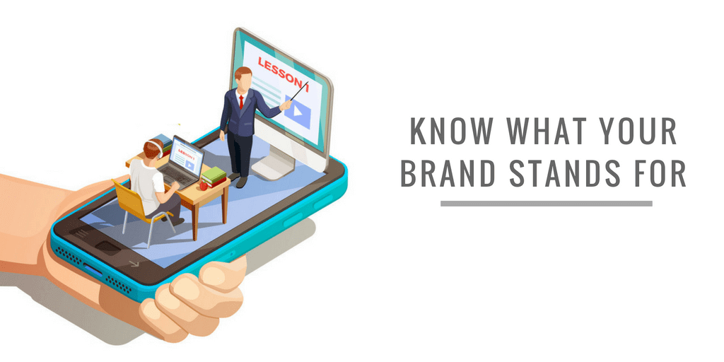 KNOW WHAT YOUR BRAND STANDS FOR