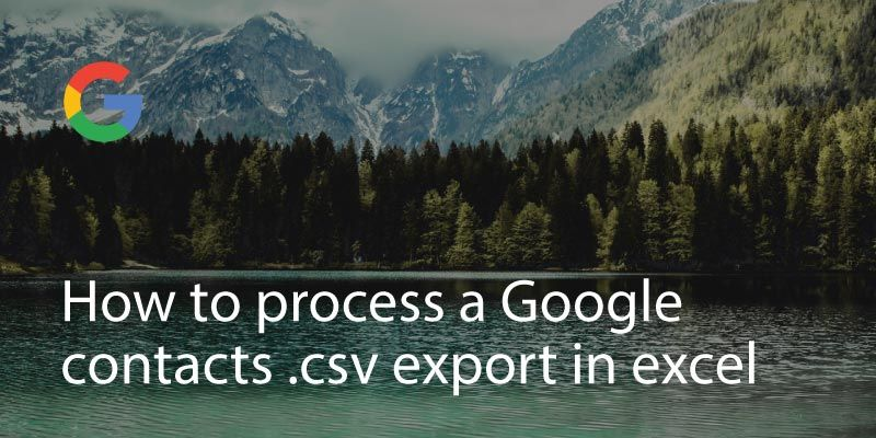 How to process a Google contacts .csv export in excel