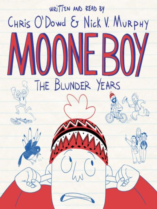Moone boy: the Blunder Years, written and read by Chris O'Dowd and Nick V. Murphy