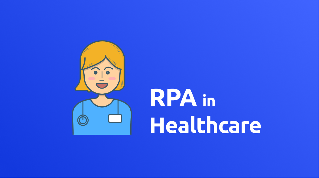 Top 6 use cases of RPA in the Healthcare Sector