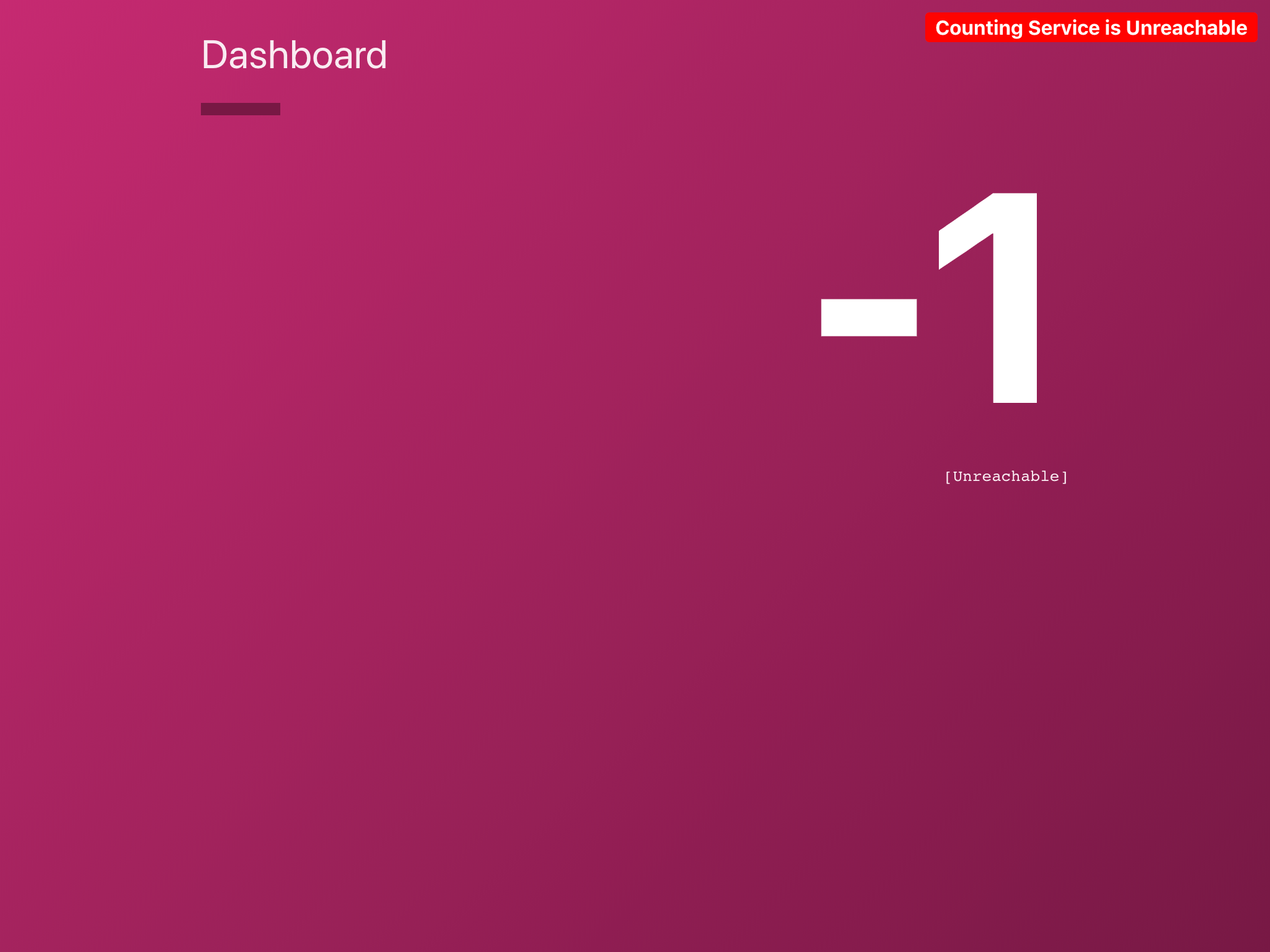 "Image of Dashboard UI. There is white text on a magenta background, with the page title ""Dashboard"" at the top left. There is a red indicator in the top right with the words ""Counting Service is Unreachable"" in white.  There is a large number -1 to show sample counting output. The word ""Unreachable"" surrounded by square brackets is in monospaced type underneath the large numbers."