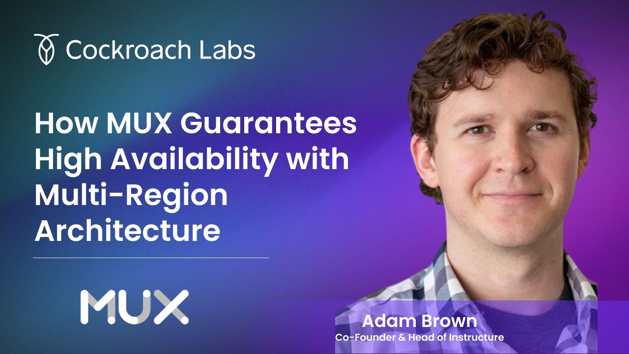 The Cockroach Hour: How MUX Guarantees High Availability with Multi-Region Architecture