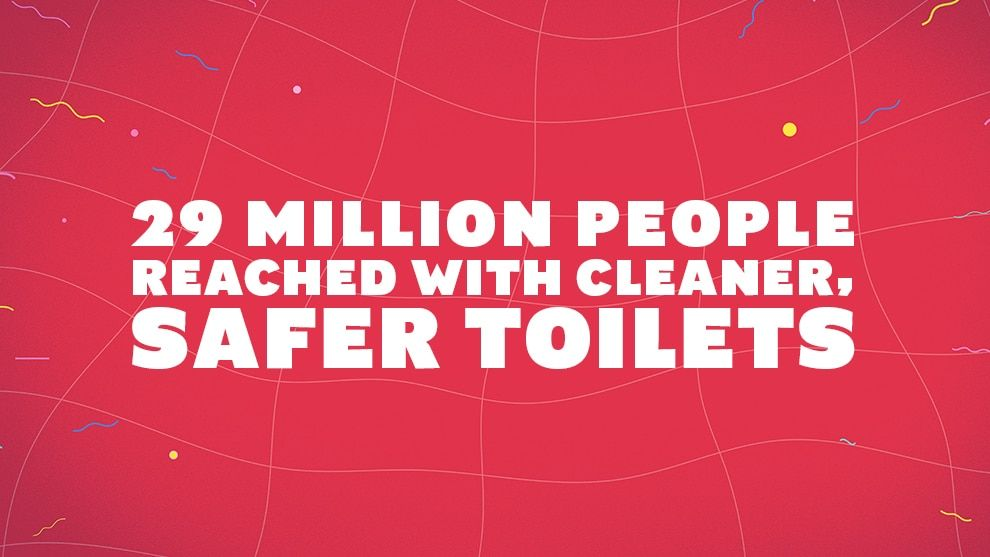 29 million people reached with cleaner, safer toilets