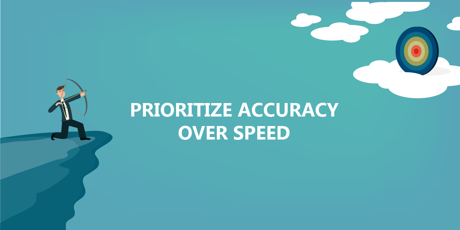 Prioritize Accuracy Over Speed