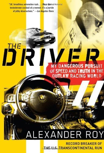 The Driver: My Dangerous Pursuit of Speed and Truth in the Outlaw Racing World book cover