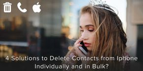 4 Solutions to Delete Contacts from iPhone Individually and in Bulk