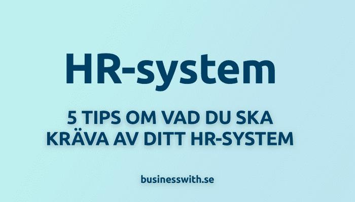 5 tips på vad du ska kräva av ditt HR-system