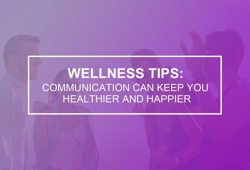 Communication Can Keep You Healthier & Happier