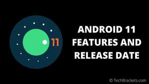 Android 11 Features & Release Date, Everything You Need To Know