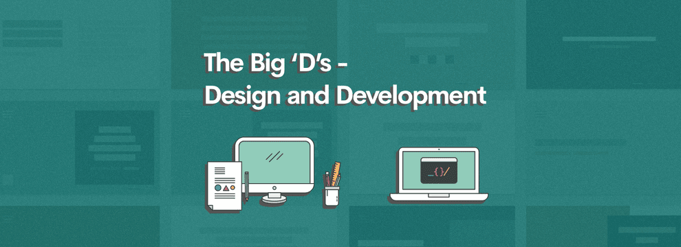 The Big 'D's - Design and Development