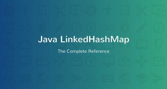 Java LinkedHashMap Tutorial with Examples