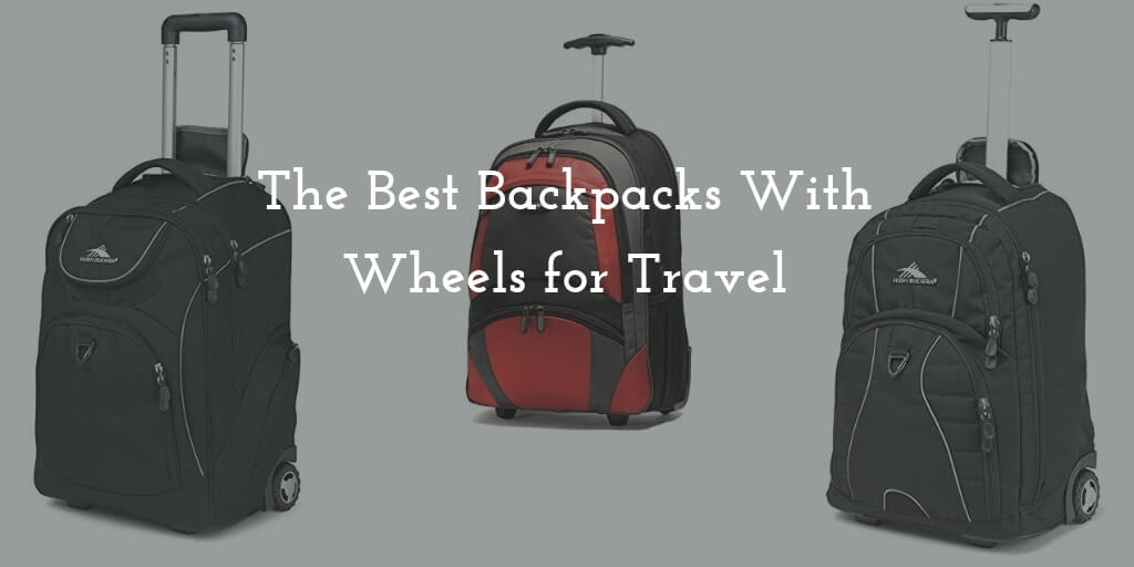The Best Backpacks With Wheels for Travel