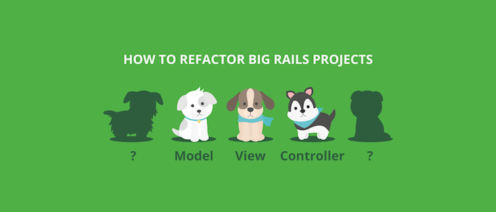 How To Refactor Big Rails Projects