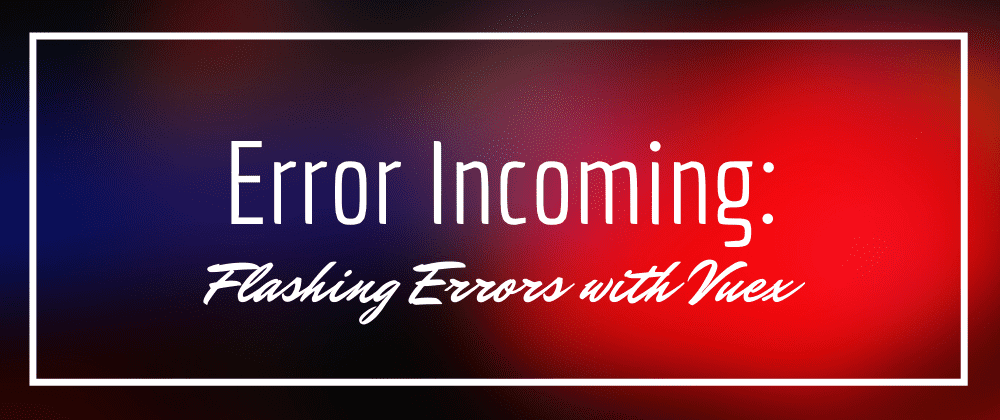 blog cover image for Error Handling in Vue with Vuex