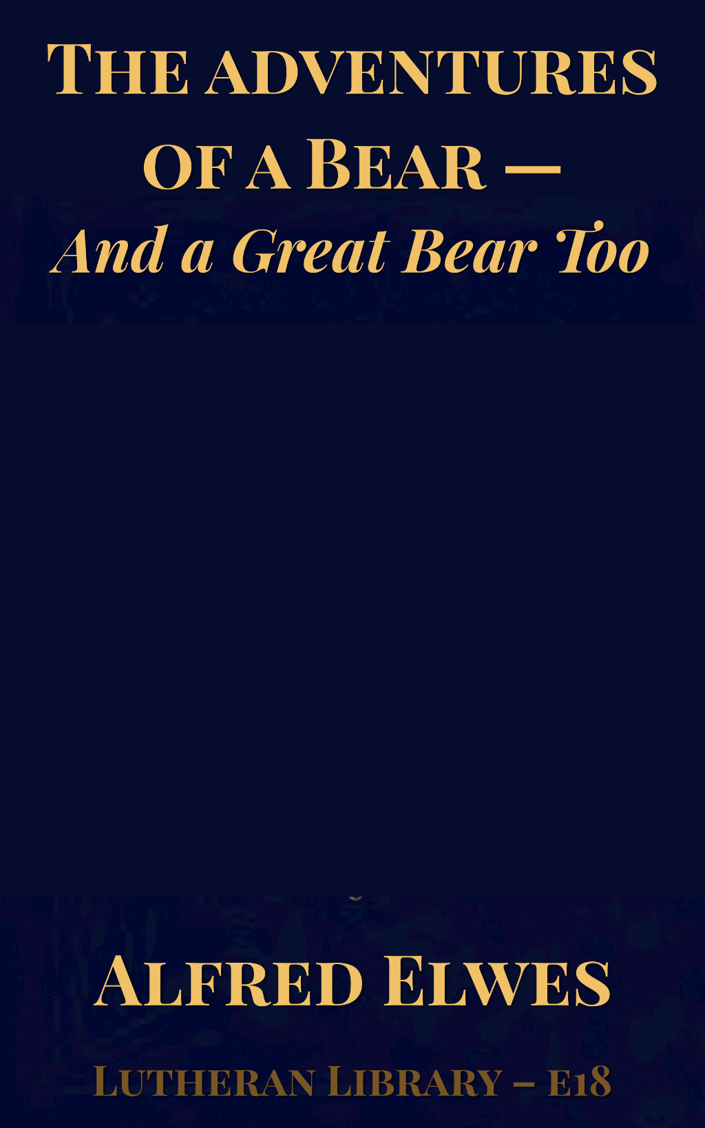 The Adventures of a Bear, and a Great Bear Too by Alfred Elwes
