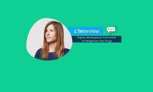 [Interview Dougs] Virginie, développeuse front-end et UX designeuse