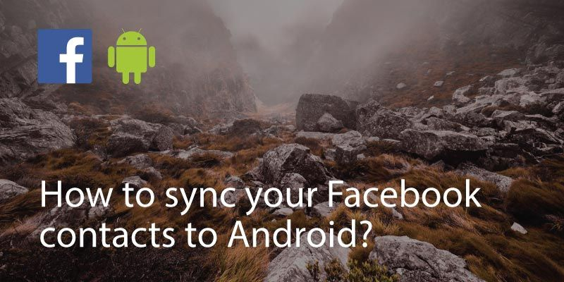 How to Sync Your Facebook Contacts to Android?