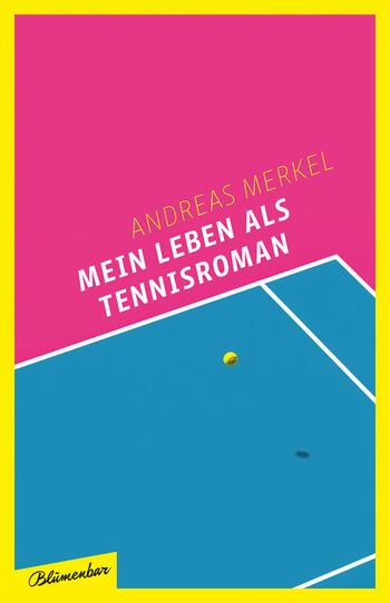Mein Leben als Tennisroman von Andreas Merkel