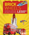 Brick wheels: amazing air, land & sea machines to build from LEGO by Warren Elsmore