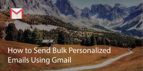 How to Send Bulk Personalized Emails Using Gmail