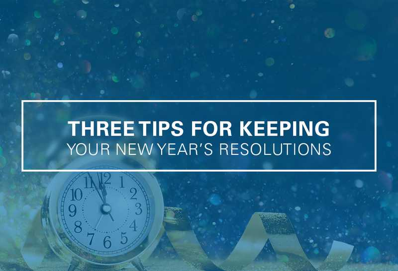 Three Tips for Keeping Your New Year's Resolutions