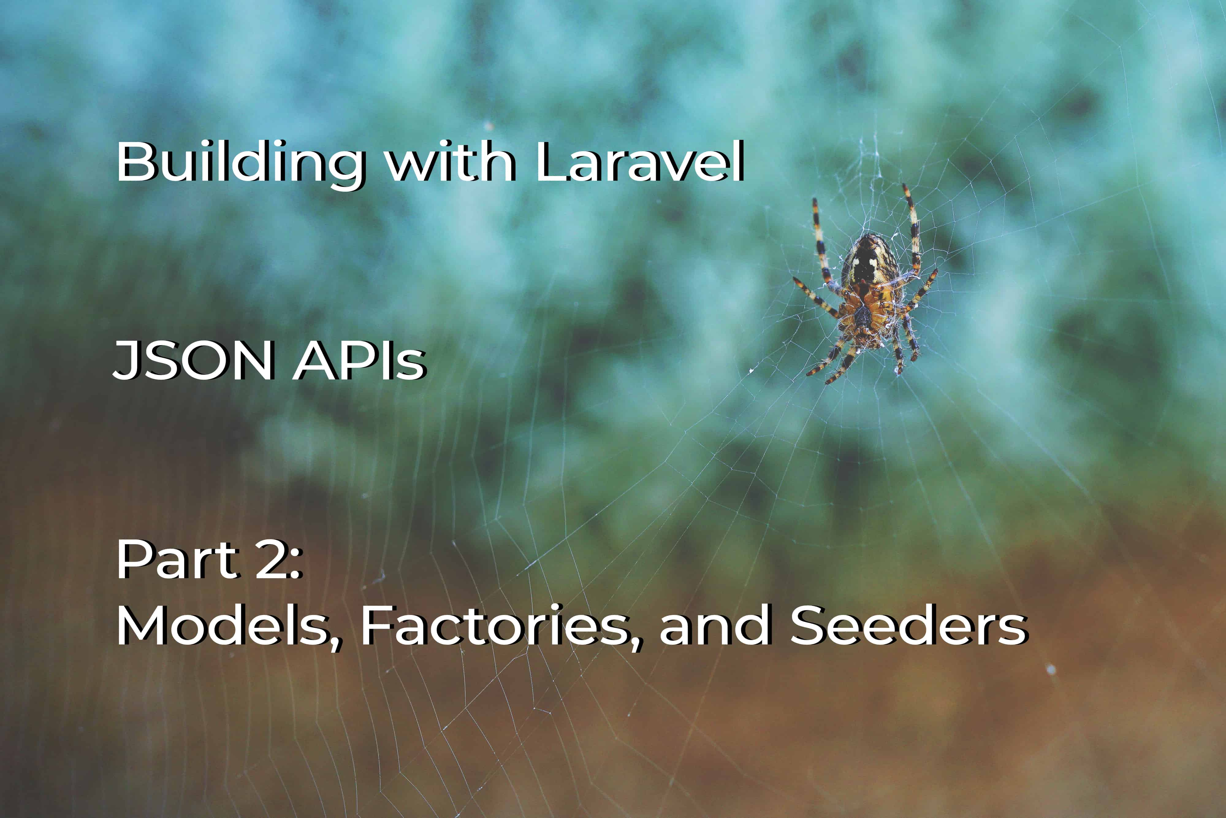 JSON APIs with Laravel: Part 2 - Models, Factories, and Seeders cover image