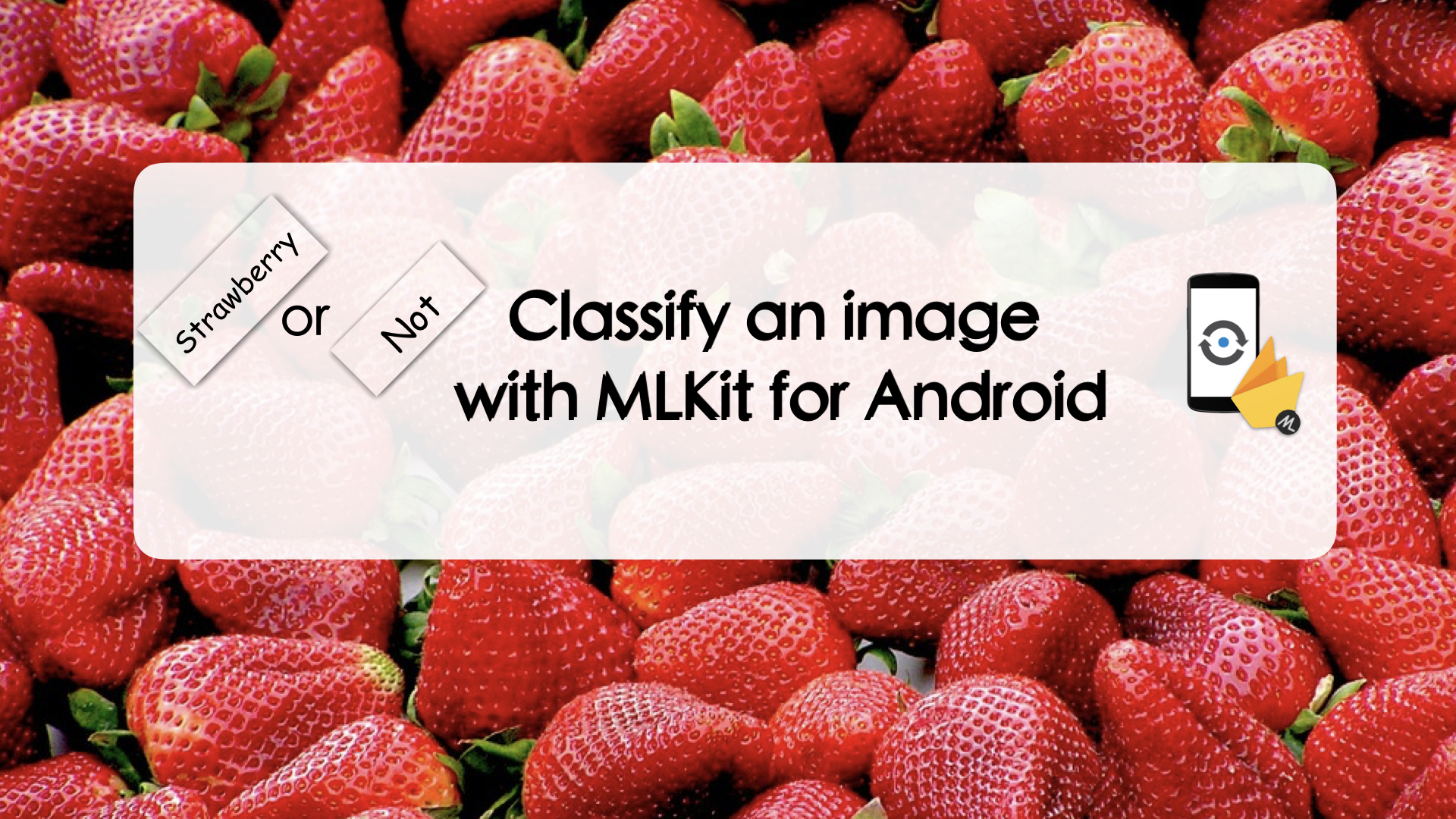 A Strawberry Or Not? Classify an Image with MLKit for Android