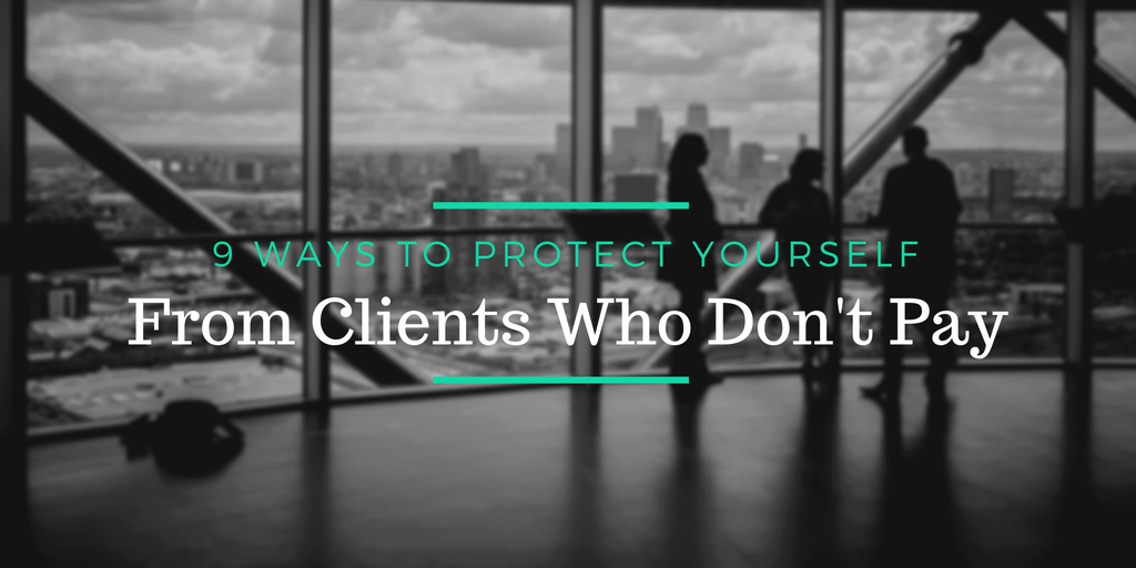 9 Ways to Protect Yourself from Clients Who Don't Pay