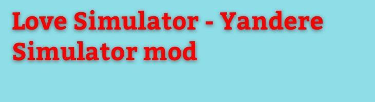 Love Simulator - Yandere Simulator mod