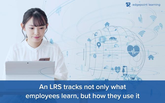 An LRS tracks not only what employees learn, but how they use it