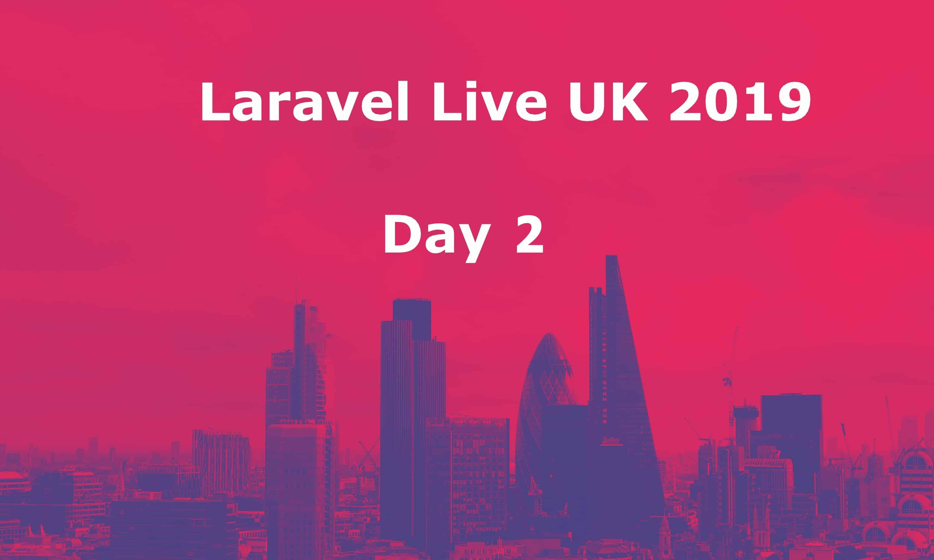 Laravel UK 2019 - Day 2 cover image