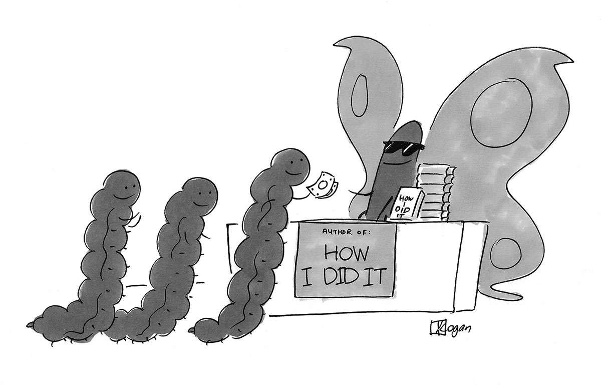 (Butterfly sells books to caterpillars titled 'How I Did It.')
