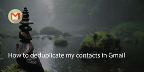 How to Deduplicate My Contacts In Gmail