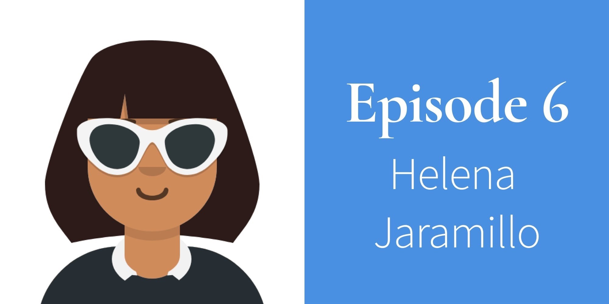 Episode 6. Helena Jaramillo