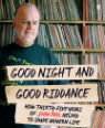 Good night and good riddance: how thirty-five years of John Peel helped to shape modern Britain by David Cavanagh