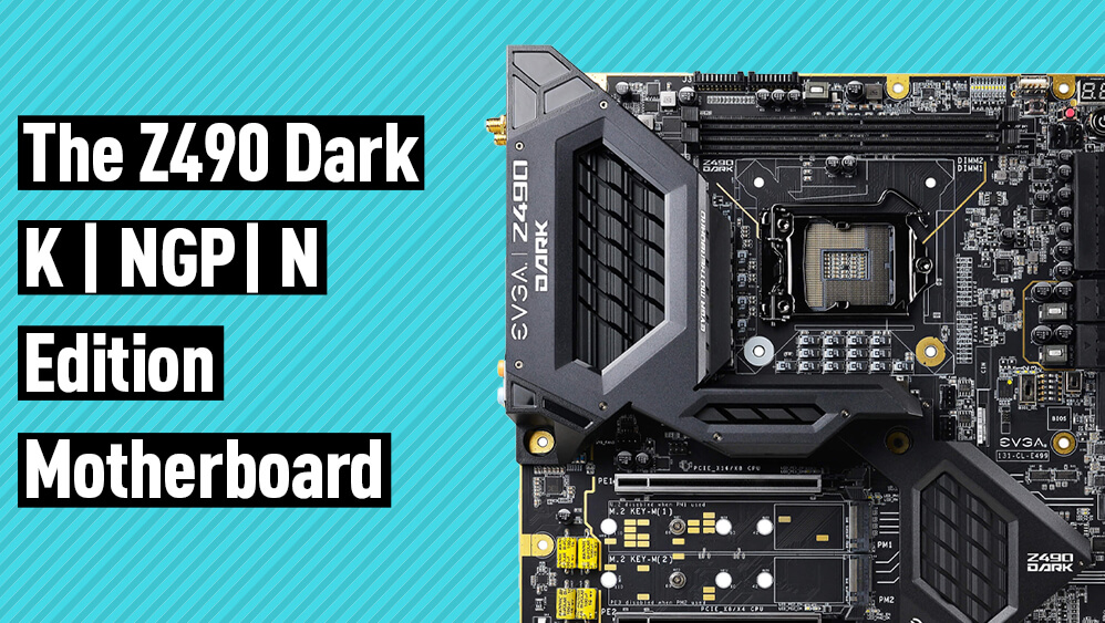 The Z490 Dark K | NGP| N Edition motherboard reveals by EVGA for the addicts of Overclocking